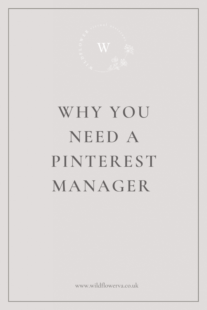 Why You Need a Pinterest Manager - Wildflower Virtual Assistant Services providing Pinterest Management, Account Optimisation and Pin Design Services