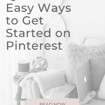 Quick and Easy Ways to Get Started on Pinterest
